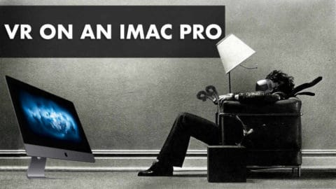 VR On An iMac Pro: The Updated Guide For 2020